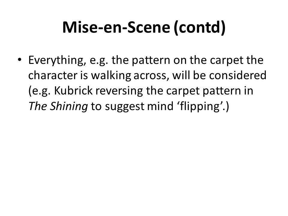 Mise-en-Scene (contd) Everything, e.g.