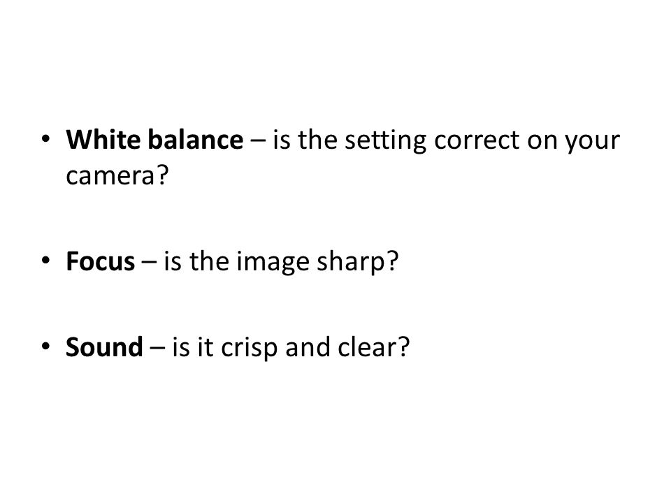White balance – is the setting correct on your camera.