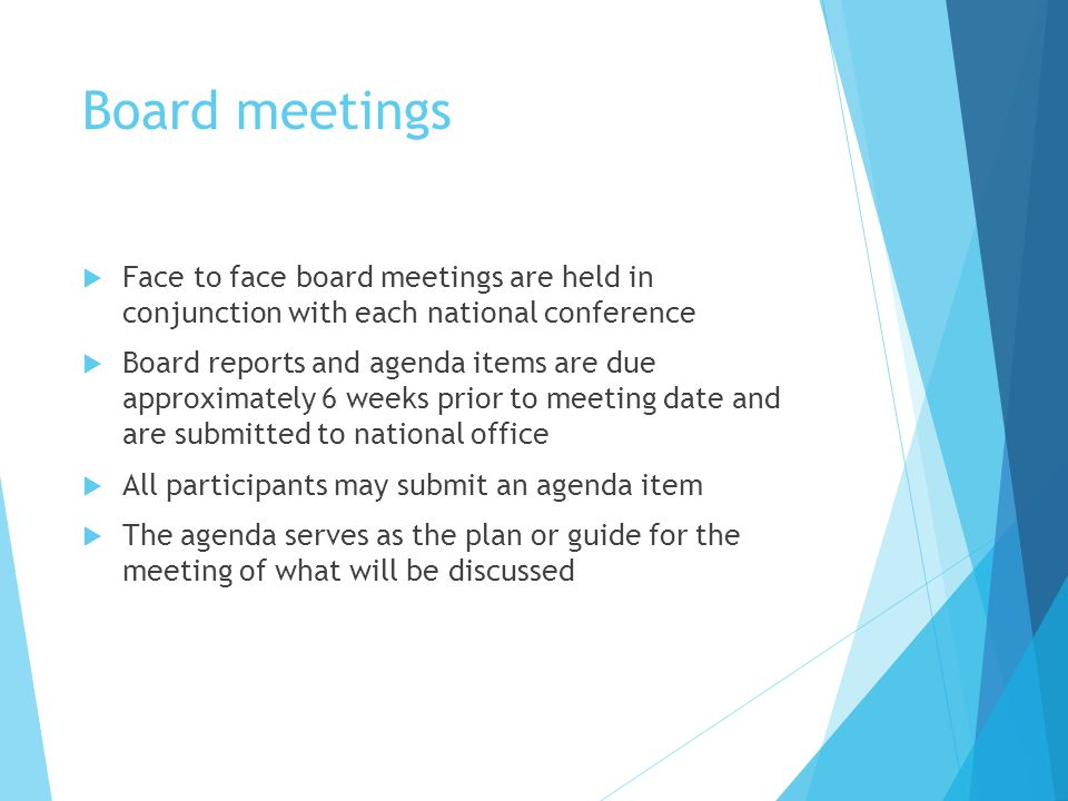 Board Meetings, contd. Be on time.  Be Prepared.