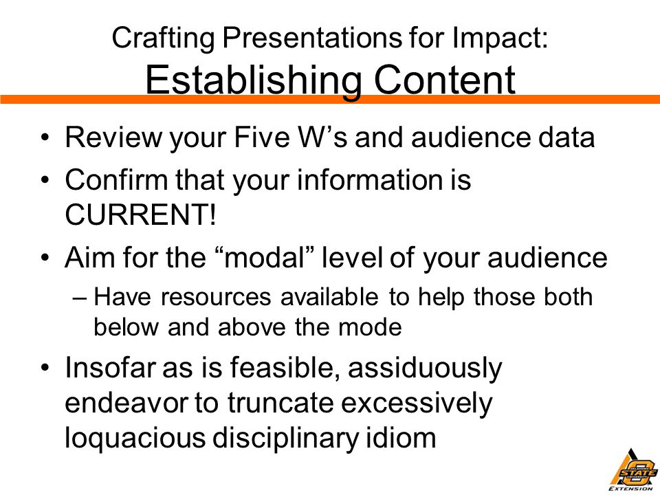 Crafting Presentations for Impact: Establishing Content Review your Five W's and audience data Confirm that your information is CURRENT.