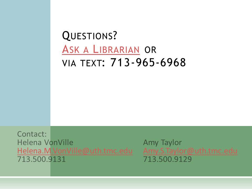 Contact: Helena VonVilleAmy Taylor Helena.M.VonVille@uth.tmc.eduAmy.S.Taylor@uth.tmc.edu 713.500.9131713.500.9129 Q UESTIONS .