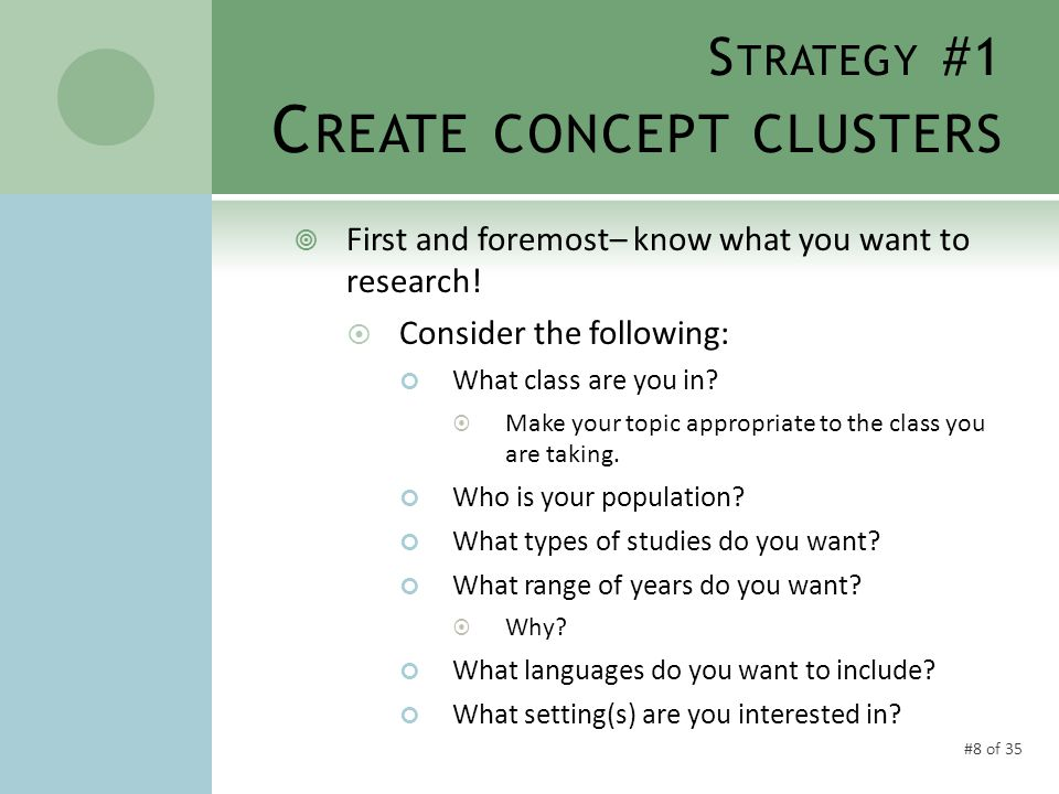 #8 of 35 S TRATEGY #1 C REATE CONCEPT CLUSTERS  First and foremost– know what you want to research.