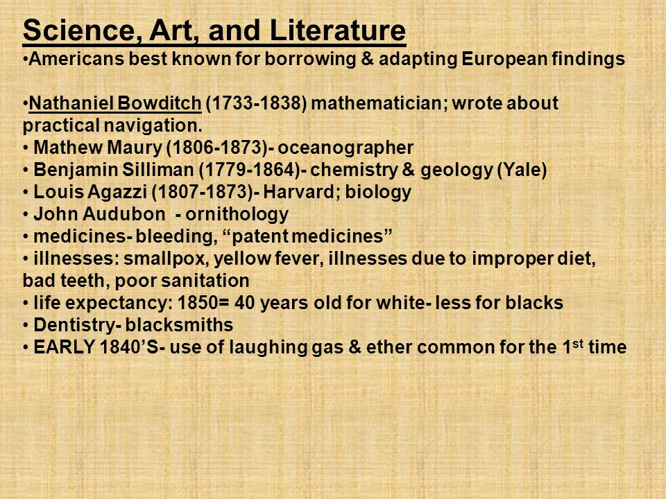Science, Art, and Literature Americans best known for borrowing & adapting European findings Nathaniel Bowditch (1733-1838) mathematician; wrote about