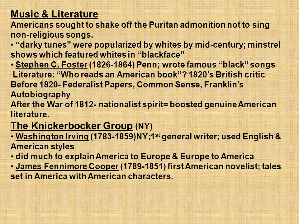 "Music & Literature Americans sought to shake off the Puritan admonition not to sing non-religious songs. ""darky tunes"" were popularized by whites by m"