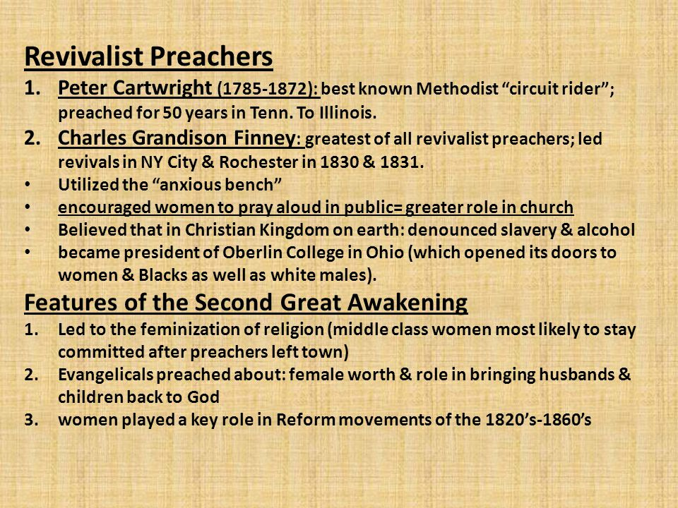 "Revivalist Preachers 1.Peter Cartwright (1785-1872): best known Methodist ""circuit rider""; preached for 50 years in Tenn. To Illinois. 2.Charles Grand"