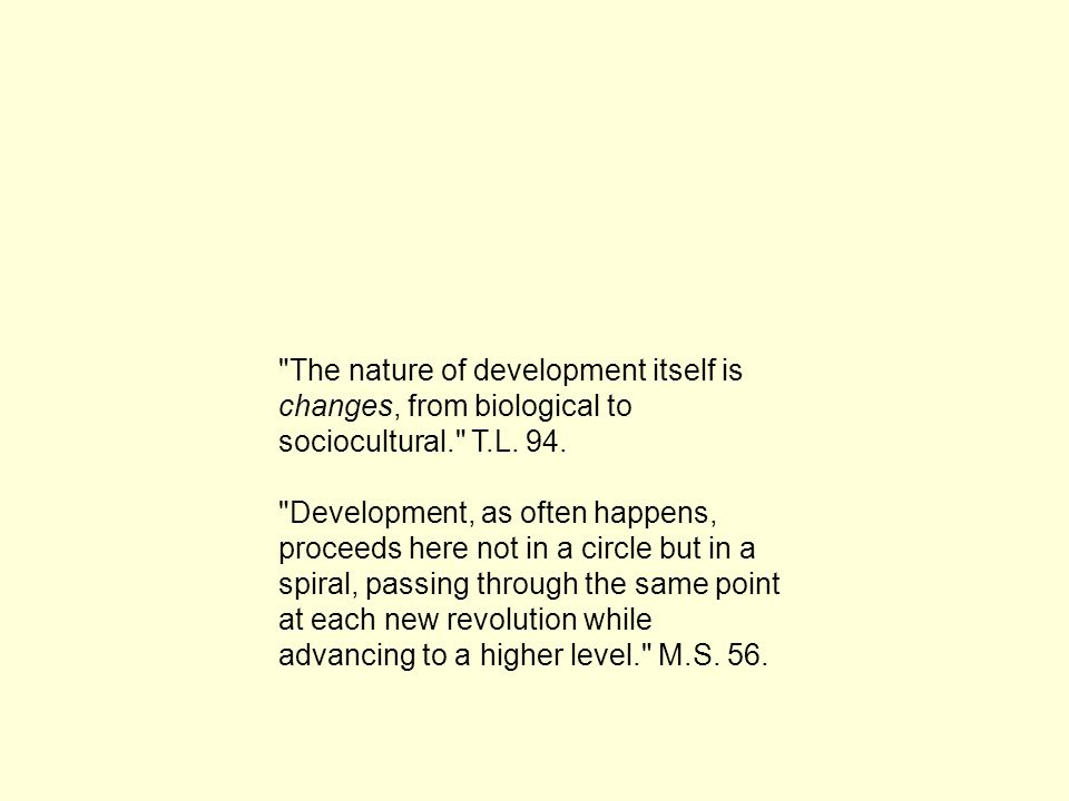 Learning is not development; however, properly organized learning results in mental development and sets in motion a variety of developmental processes that would be impossible apart form learning. M.S.