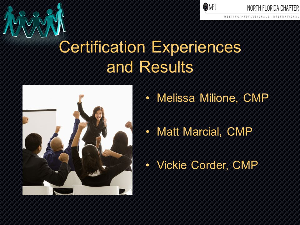 Certification Experiences and Results Melissa Milione, CMP Matt Marcial, CMP Vickie Corder, CMP