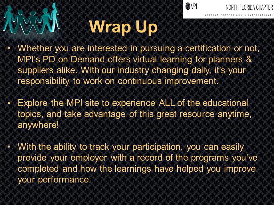 Wrap Up Whether you are interested in pursuing a certification or not, MPI's PD on Demand offers virtual learning for planners & suppliers alike.