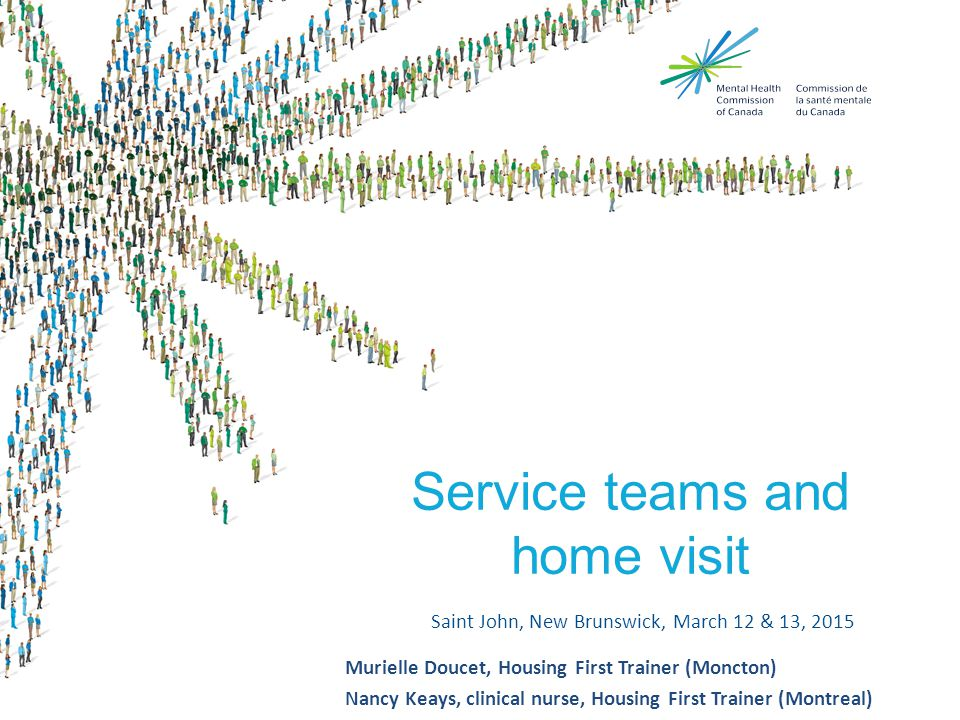 Topics today  Act team in a Housing first model  ICM team in a Housing first model  Training  Video « the visit » Pathways  Home visit (principles and chalenges)