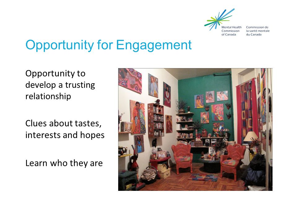 Opportunity for Engagement Opportunity to develop a trusting relationship Clues about tastes, interests and hopes Learn who they are