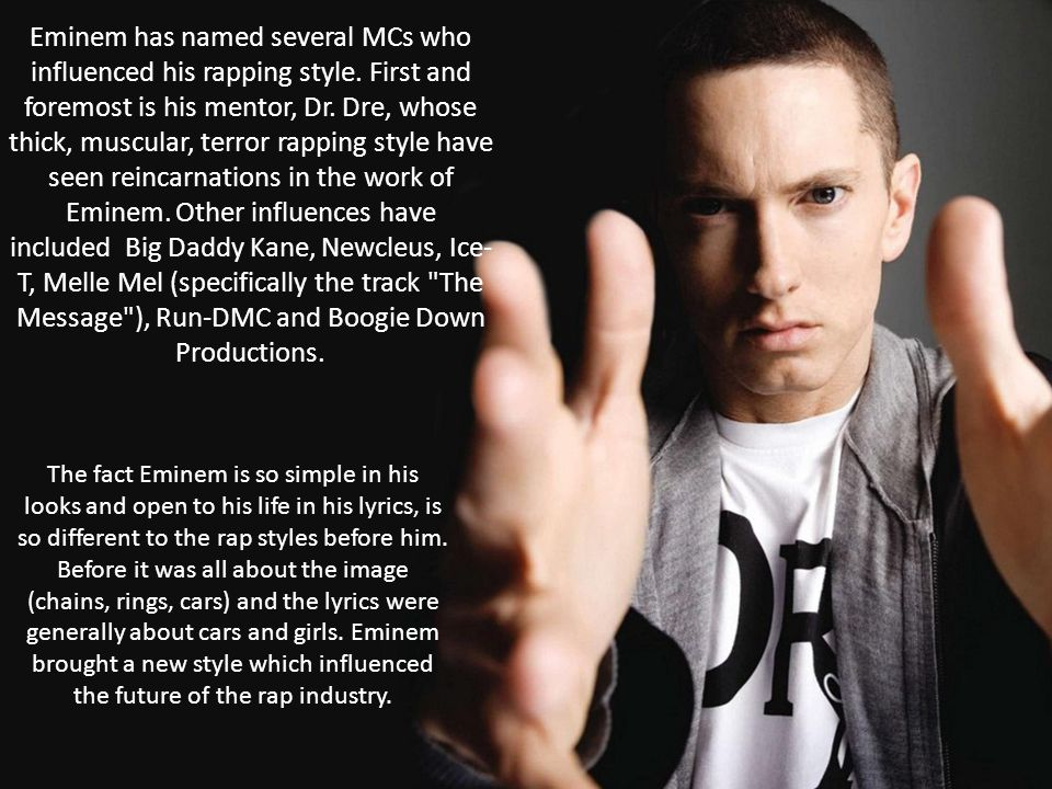Eminem has named several MCs who influenced his rapping style.