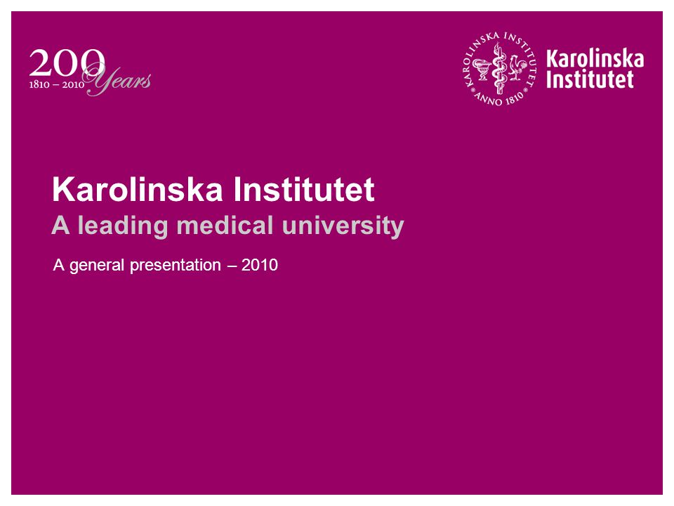 Karolinska Institutet A leading medical university A general presentation – 2010