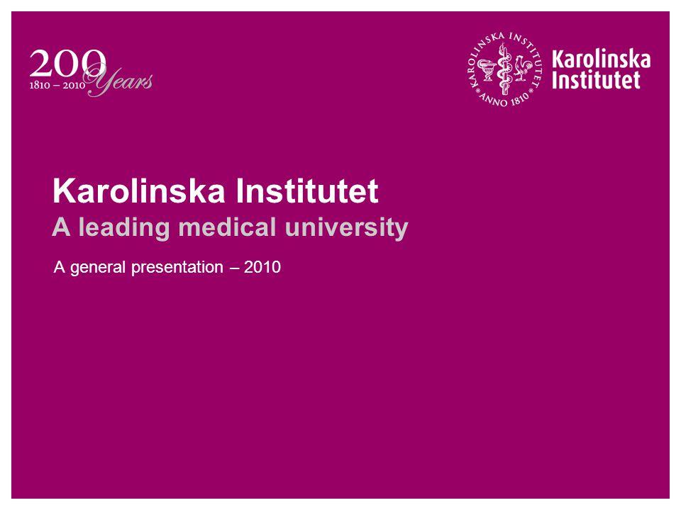 Karolinska Institutet A leading medical university A general presentation – 2010