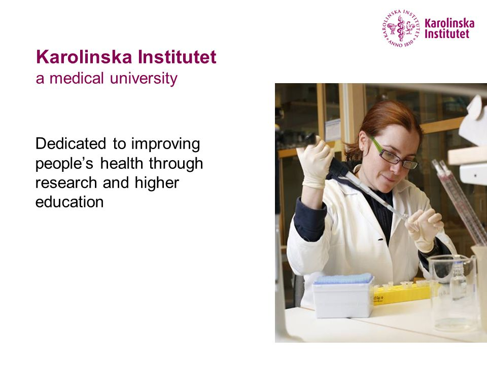 Karolinska Institutet a medical university Dedicated to improving people's health through research and higher education