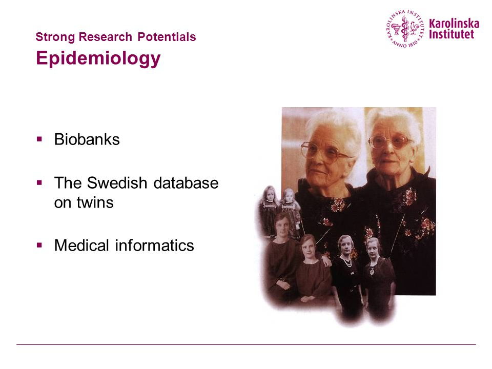 Strong Research Potentials Epidemiology  Biobanks  The Swedish database on twins  Medical informatics