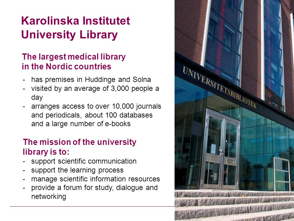 Karolinska Institutet University Library - has premises in Huddinge and Solna -visited by an average of 3,000 people a day -arranges access to over 10