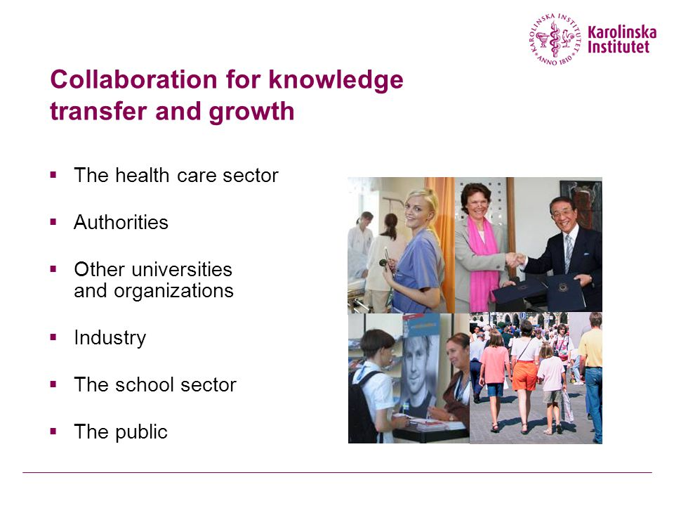 Collaboration for knowledge transfer and growth  The health care sector  Authorities  Other universities and organizations  Industry  The school sector  The public