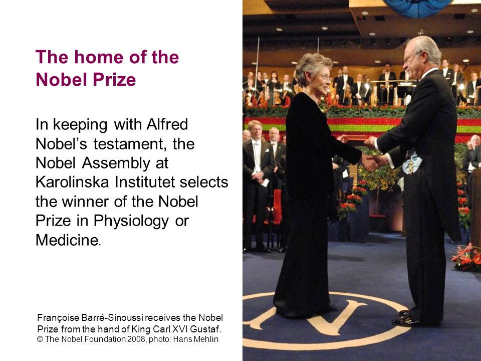 The home of the Nobel Prize In keeping with Alfred Nobel's testament, the Nobel Assembly at Karolinska Institutet selects the winner of the Nobel Priz