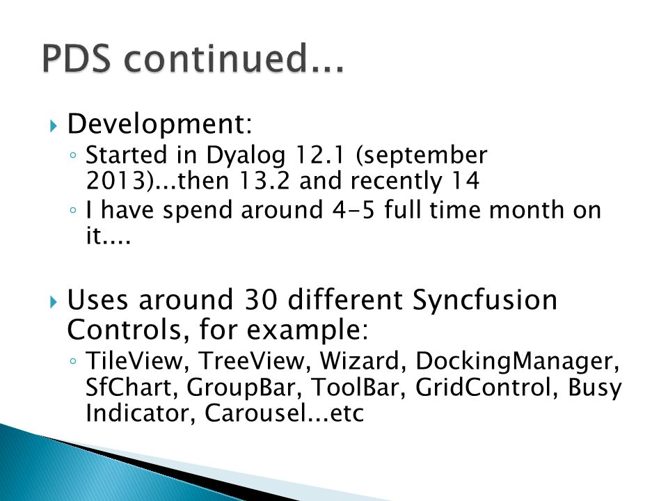  Development: ◦ Started in Dyalog 12.1 (september 2013)...then 13.2 and recently 14 ◦ I have spend around 4-5 full time month on it....  Uses around