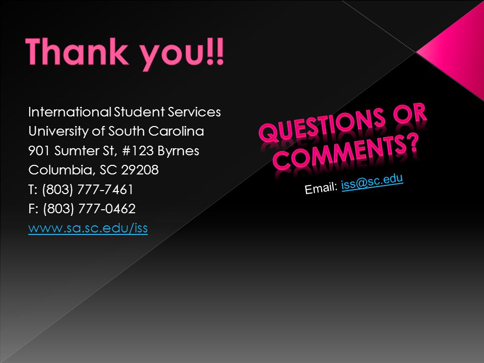 International Student Services University of South Carolina 901 Sumter St, #123 Byrnes Columbia, SC 29208 T: (803) 777-7461 F: (803) 777-0462 www.sa.sc.edu/iss Email: iss@sc.eduiss@sc.edu