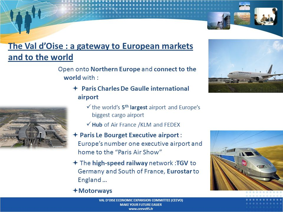 Open onto Northern Europe and connect to the world with :  Paris Charles De Gaulle international airport the world's 5 th largest airport and Europe'