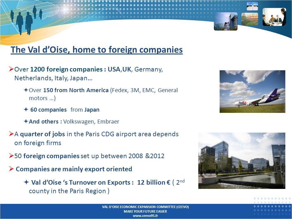  Over 1200 foreign companies : USA,UK, Germany, Netherlands, Italy, Japan…  Over 150 from North America (Fedex, 3M, EMC, General motors …)  60 comp