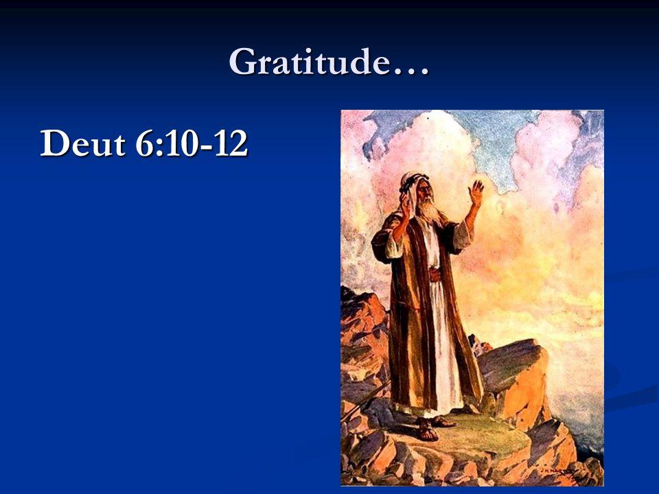 Gratitude… Deut 6:10-12