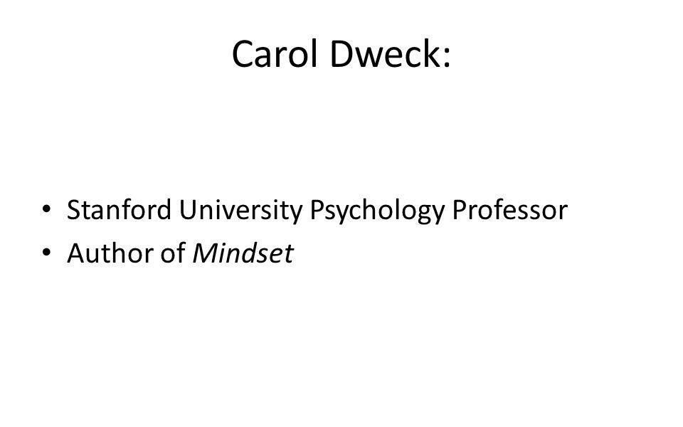 Carol Dweck: Stanford University Psychology Professor Author of Mindset