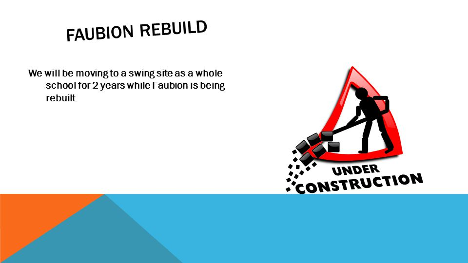 FAUBION REBUILD We will be moving to a swing site as a whole school for 2 years while Faubion is being rebuilt.