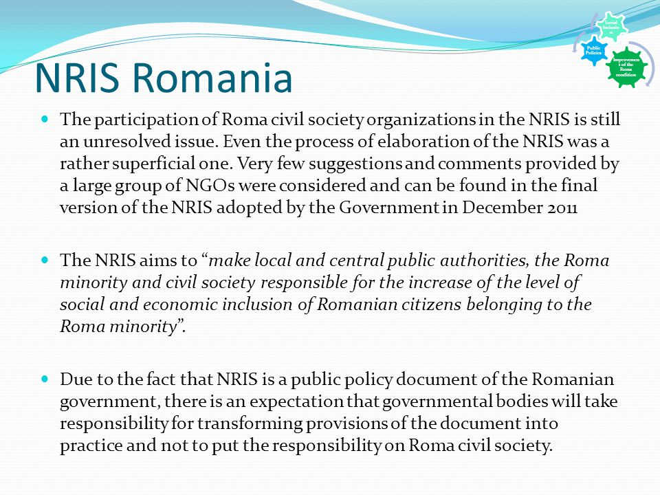 NRIS Romania The participation of Roma civil society organizations in the NRIS is still an unresolved issue.