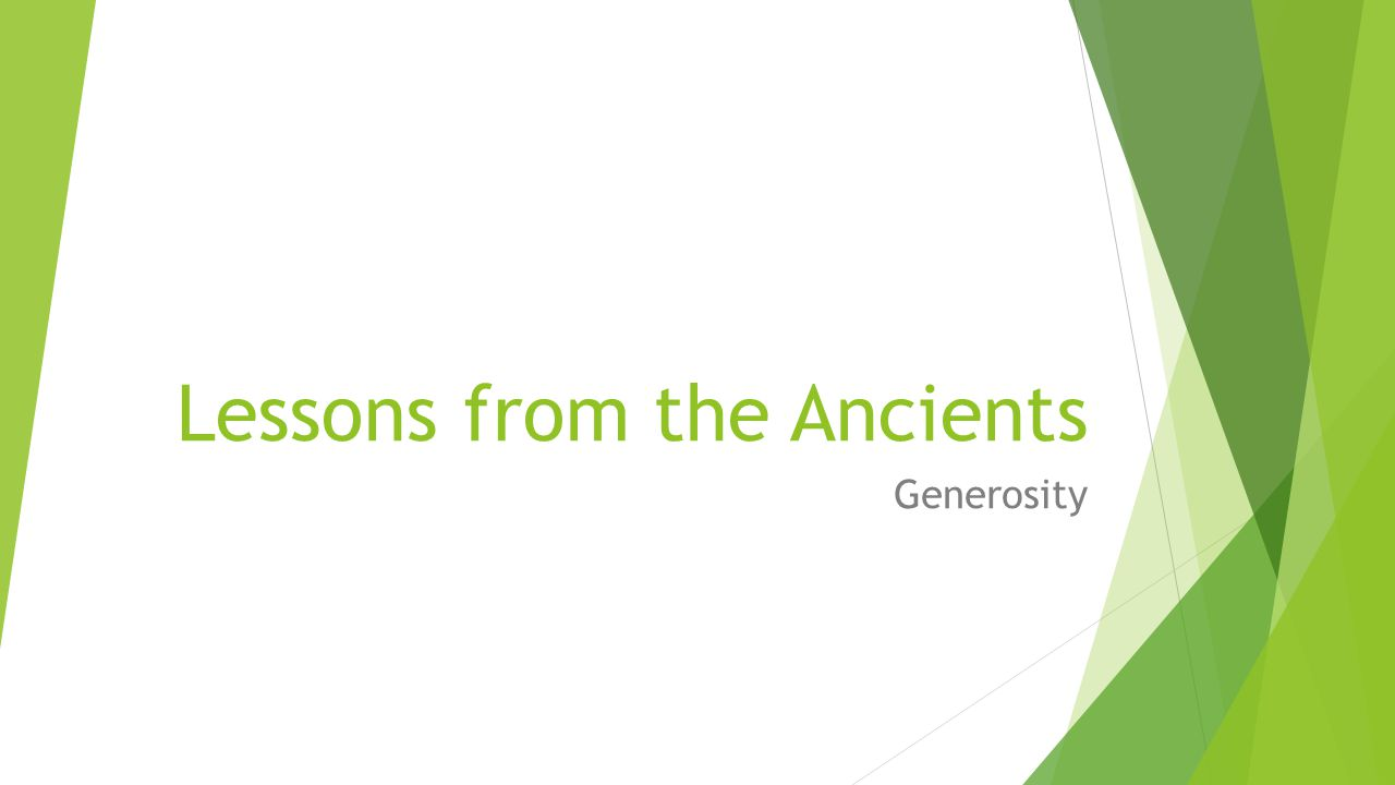 Lessons from the Ancients Generosity