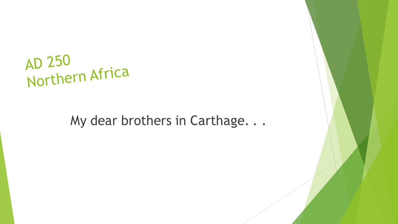 AD 250 Northern Africa My dear brothers in Carthage...