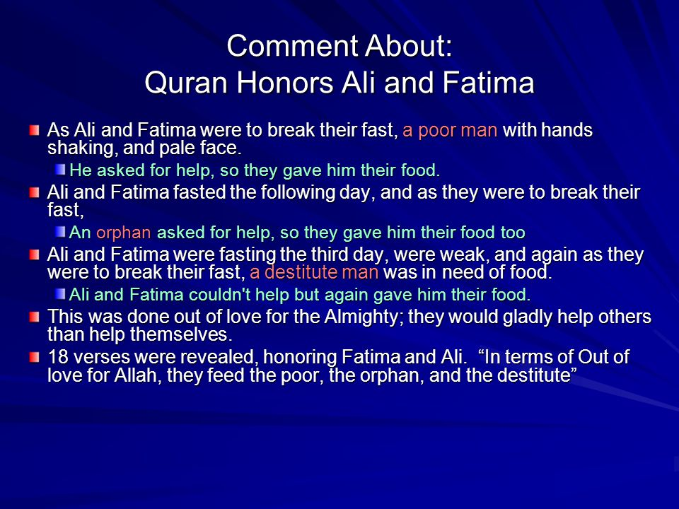 Comment About: Quran Honors Ali and Fatima As Ali and Fatima were to break their fast, a poor man with hands shaking, and pale face.