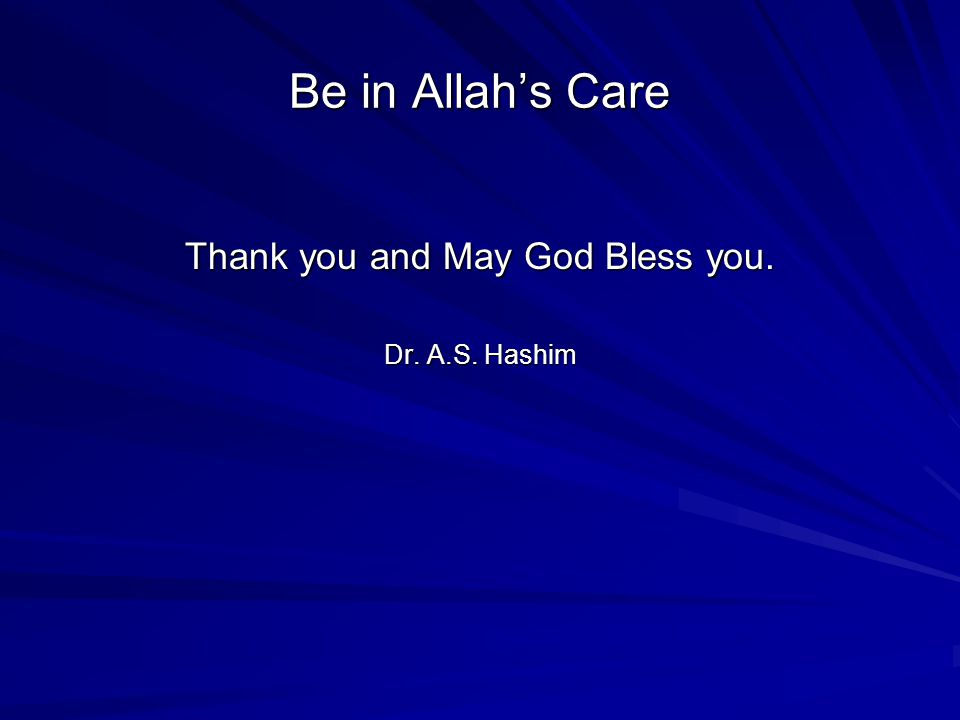 Be in Allah's Care Thank you and May God Bless you. Dr. A.S. Hashim