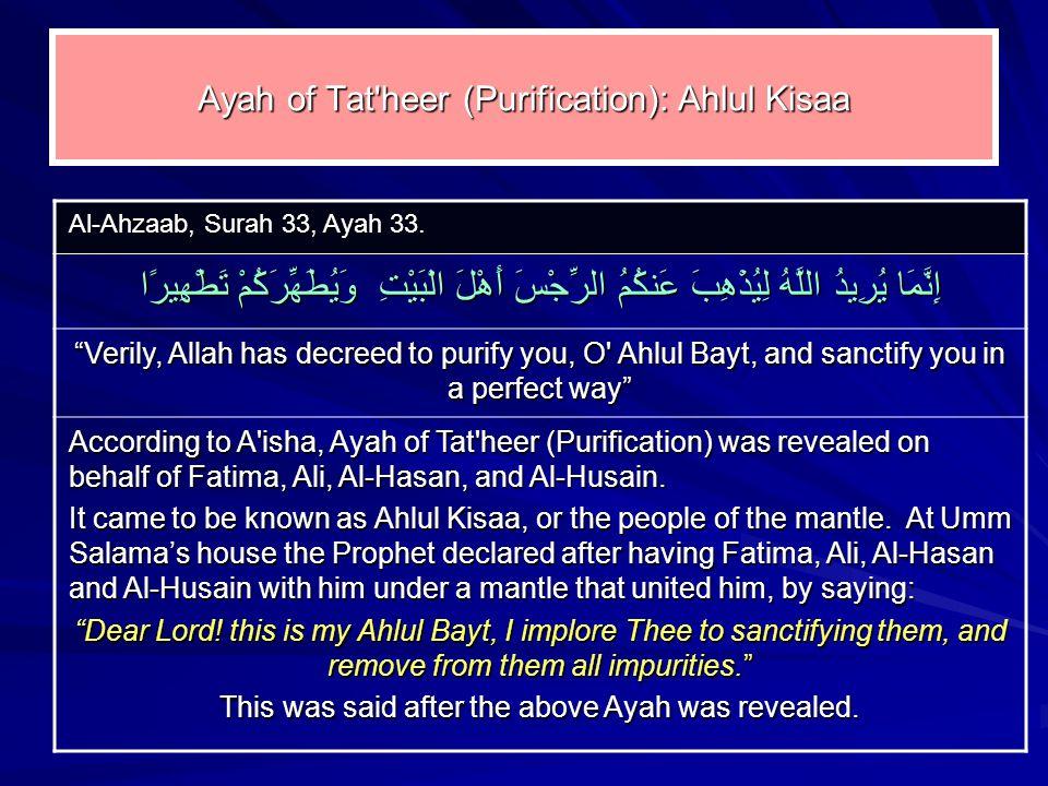Ayah of Tat heer (Purification): Ahlul Kisaa Al ‑ Ahzaab, Surah 33, Ayah 33.