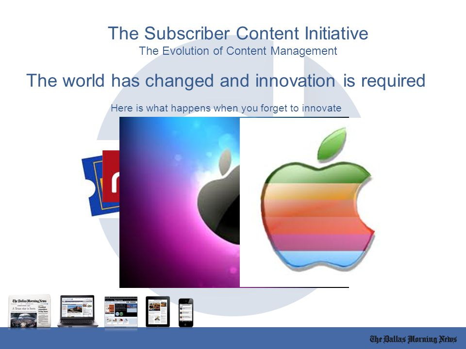 The world has changed and innovation is required Here is what happens when you forget to innovate The Subscriber Content Initiative The Evolution of Content Management