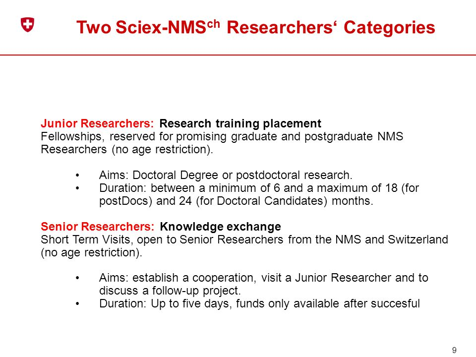 Two Sciex-NMS ch Researchers' Categories Junior Researchers: Research training placement Fellowships, reserved for promising graduate and postgraduate NMS Researchers (no age restriction).
