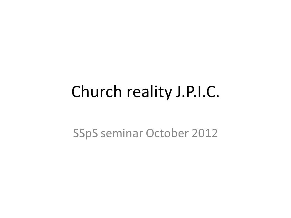 Church reality J.P.I.C. SSpS seminar October 2012