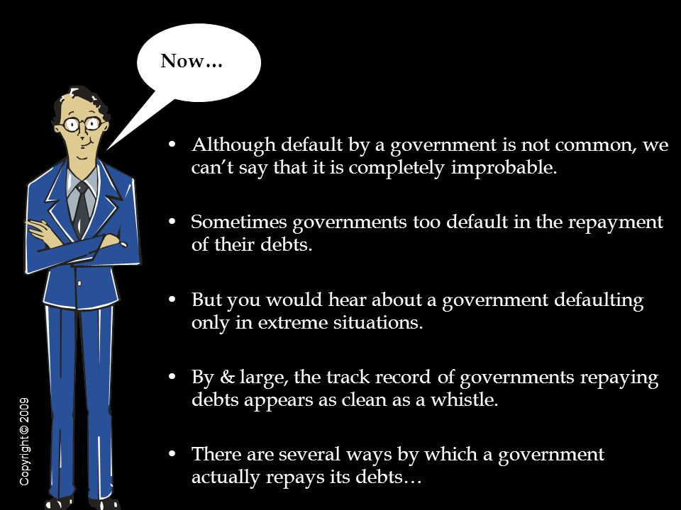 Although default by a government is not common, we can't say that it is completely improbable.