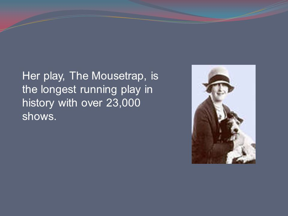 Her play, The Mousetrap, is the longest running play in history with over 23,000 shows.