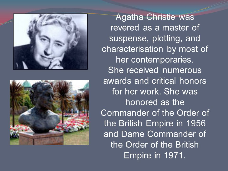 Agatha Christie was revered as a master of suspense, plotting, and characterisation by most of her contemporaries. She received numerous awards and cr