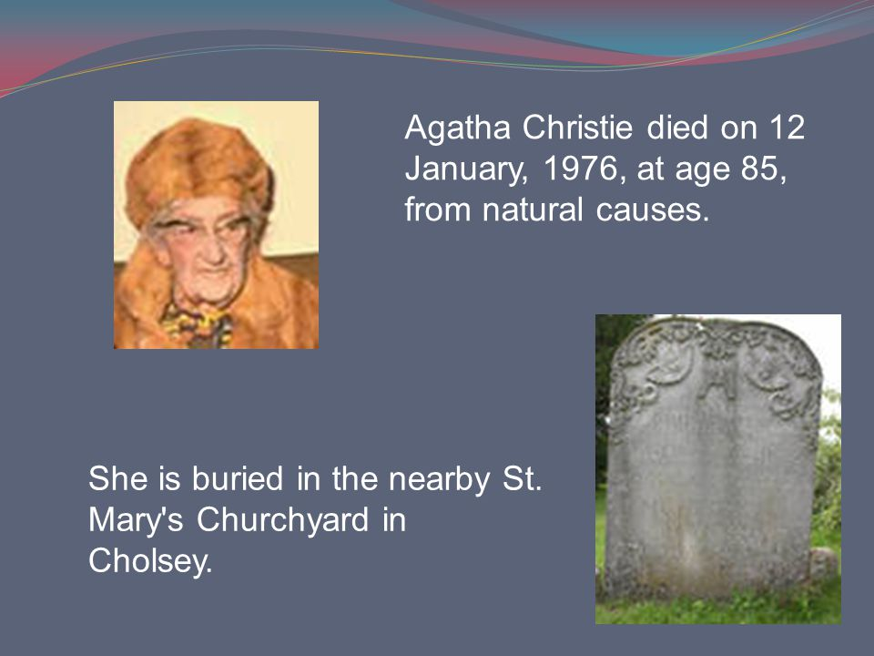 Agatha Christie died on 12 January, 1976, at age 85, from natural causes.