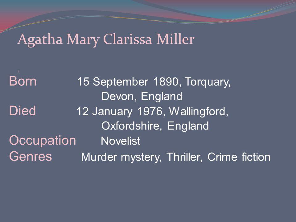 Agatha Mary Clarissa Miller, Born 15 September 1890, Torquary, Devon, England Died 12 January 1976, Wallingford, Oxfordshire, England Occupation Novel
