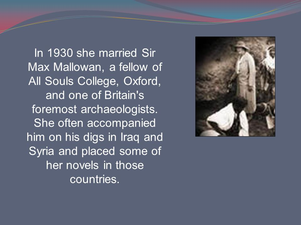 In 1930 she married Sir Max Mallowan, a fellow of All Souls College, Oxford, and one of Britain s foremost archaeologists.