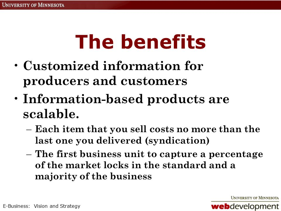 E-Business: Vision and Strategy Customized information for producers and customers Information-based products are scalable.