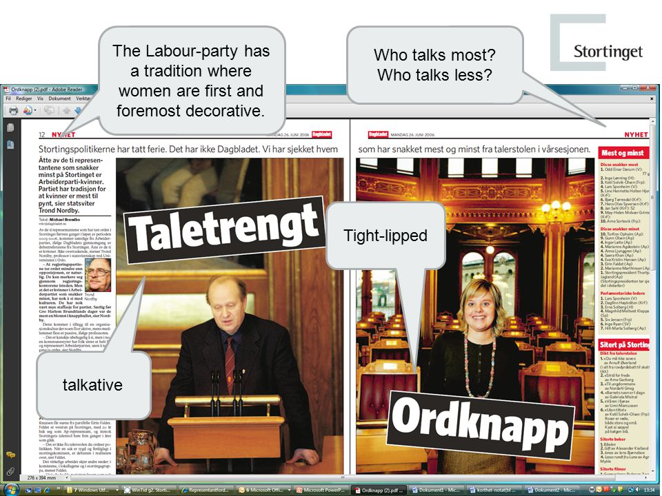 The Labour-party has a tradition where women are first and foremost decorative. Who talks most? Who talks less? talkative Tight-lipped