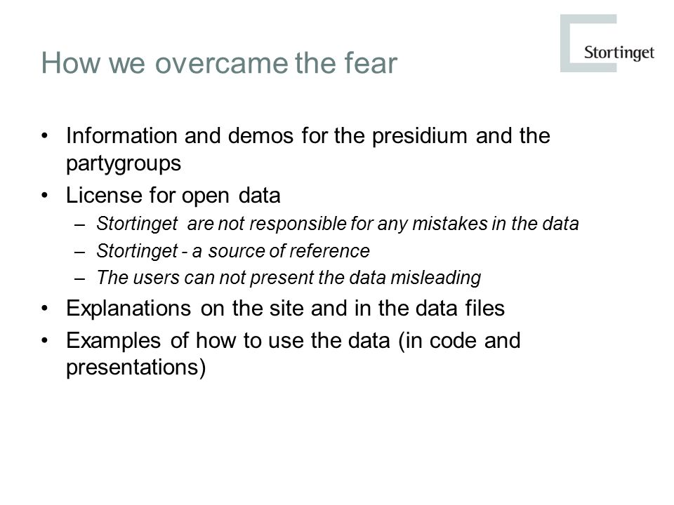 How we overcame the fear Information and demos for the presidium and the partygroups License for open data –Stortinget are not responsible for any mis