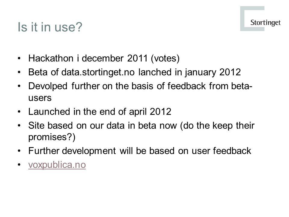 Is it in use? Hackathon i december 2011 (votes) Beta of data.stortinget.no lanched in january 2012 Devolped further on the basis of feedback from beta