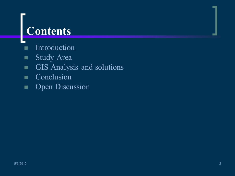 Contents Introduction Study Area GIS Analysis and solutions Conclusion Open Discussion 5/6/20152