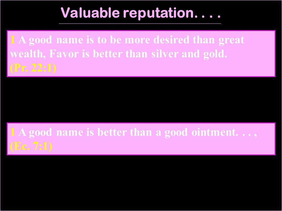 Valuable reputation....